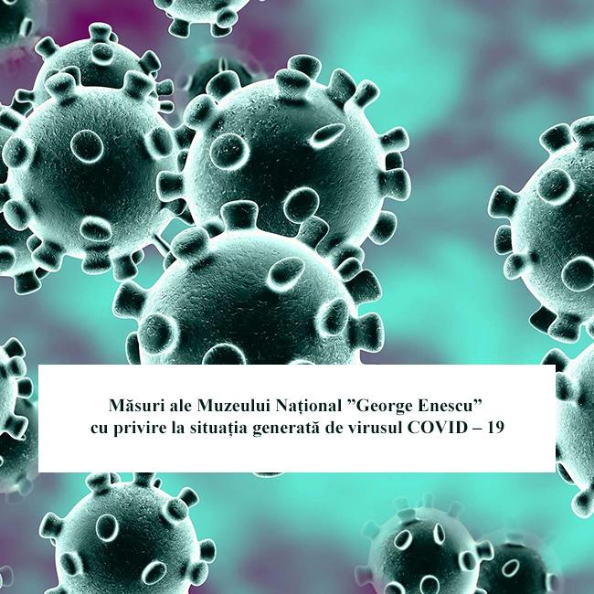 """Măsuri ale Muzeului Național """"George Enescu"""" cu privire la situația generată de virusul COVID – 19"""
