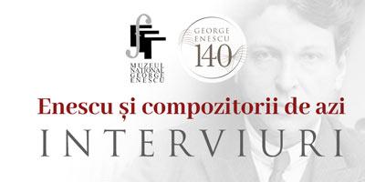 Enescu și compozitorii de azi / INTERVIURI